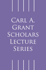 Carl A. Grant Scholars Lecture Series